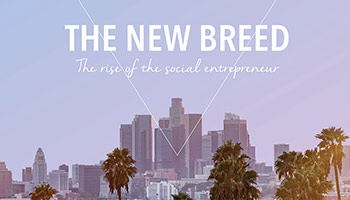 The New Breed - The Rise of the Social Entrepreneur..