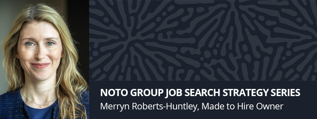 Noto Group Job Search Series podcast with Merryn Roberts-Huntley and Roy Notowitz, on how to plan, prep and focus your job search.