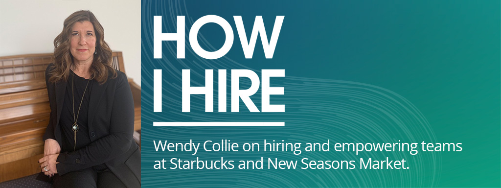 Wendy Collie on hiring and empowering teams at Starbucks and New Seasons Market.